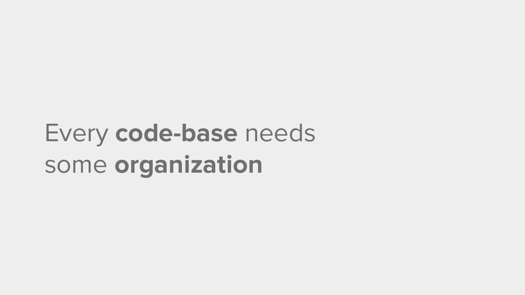 Every code-base needs some organization