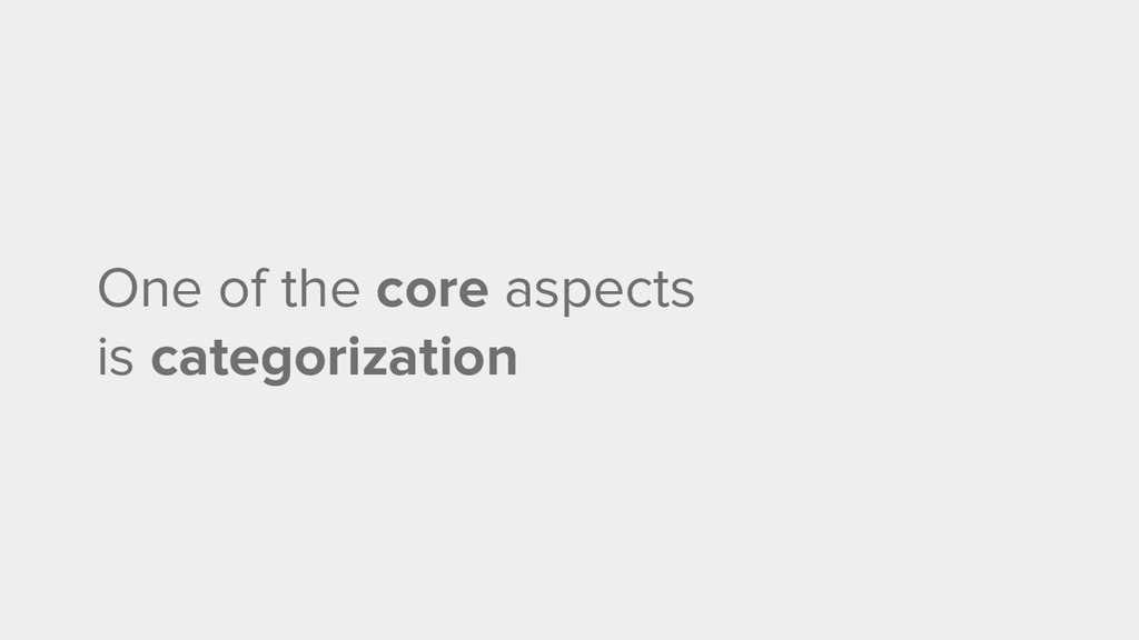 One of the core aspects is categorization