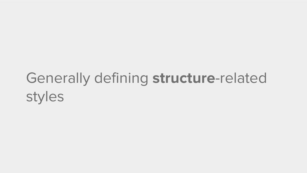 Generally defining structure-related styles