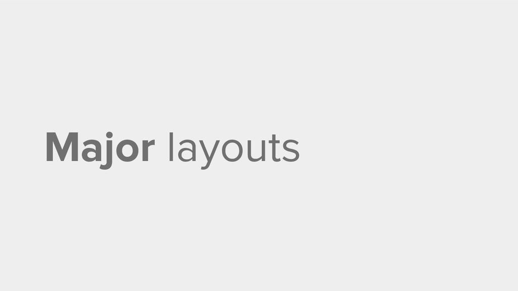 Major layouts