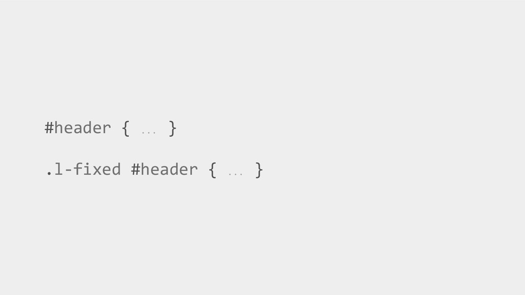 #header { … } .l-fixed #header { … }