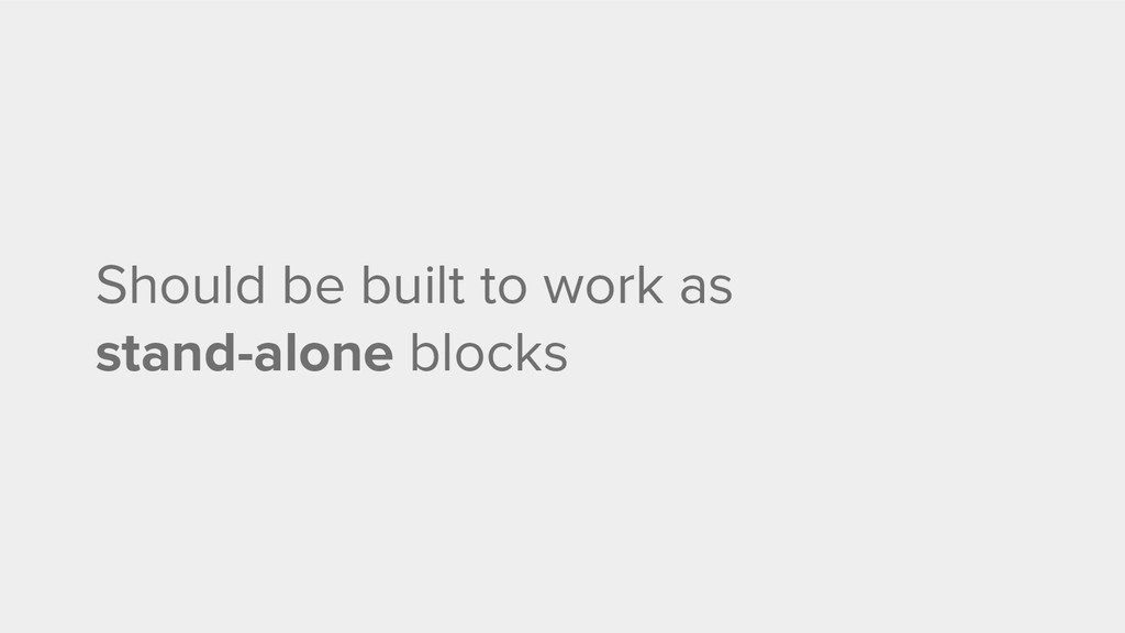 Should be built to work as stand-alone blocks