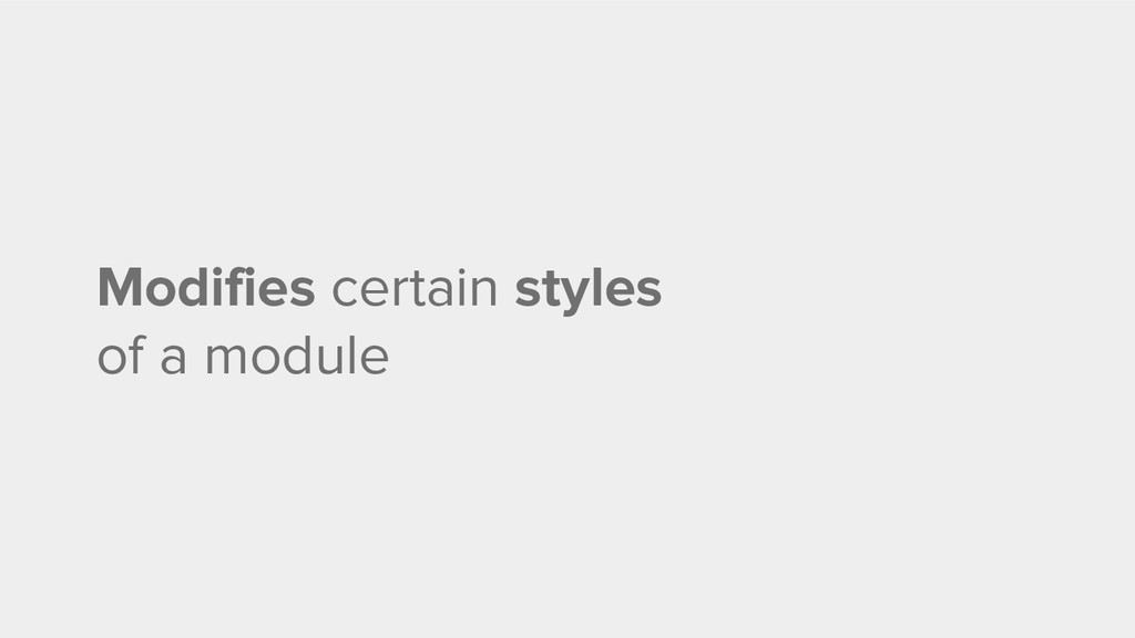 Modifies certain styles of a module