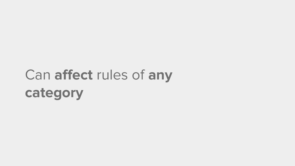 Can affect rules of any category