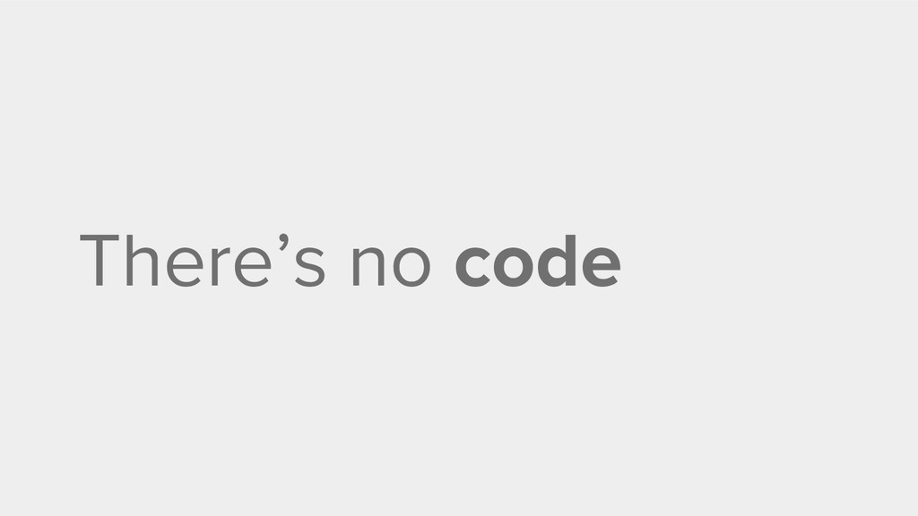 There's no code