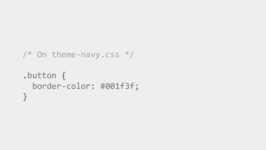 /* On theme-navy.css */ .button { border-color:...