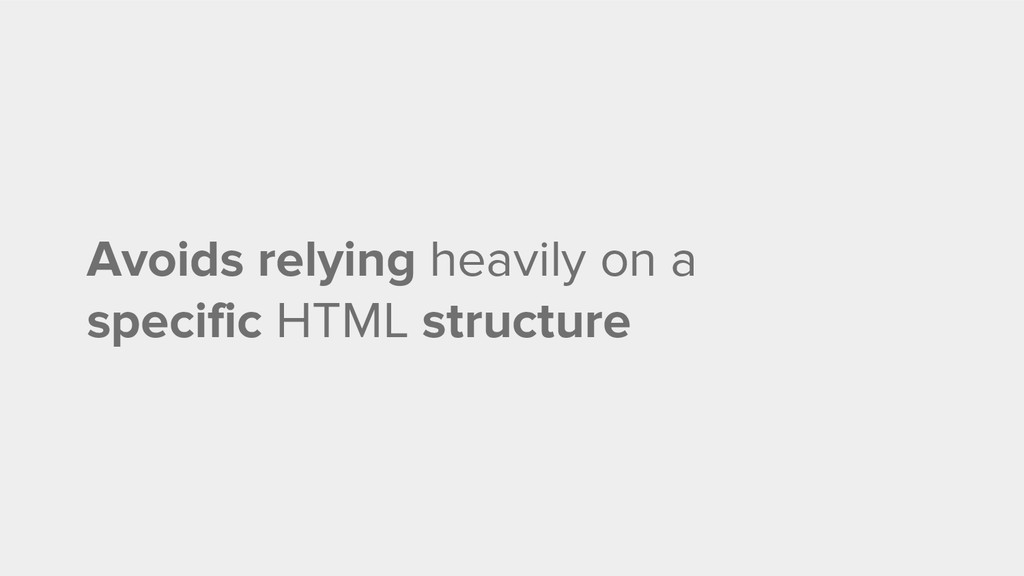 Avoids relying heavily on a specific HTML struc...