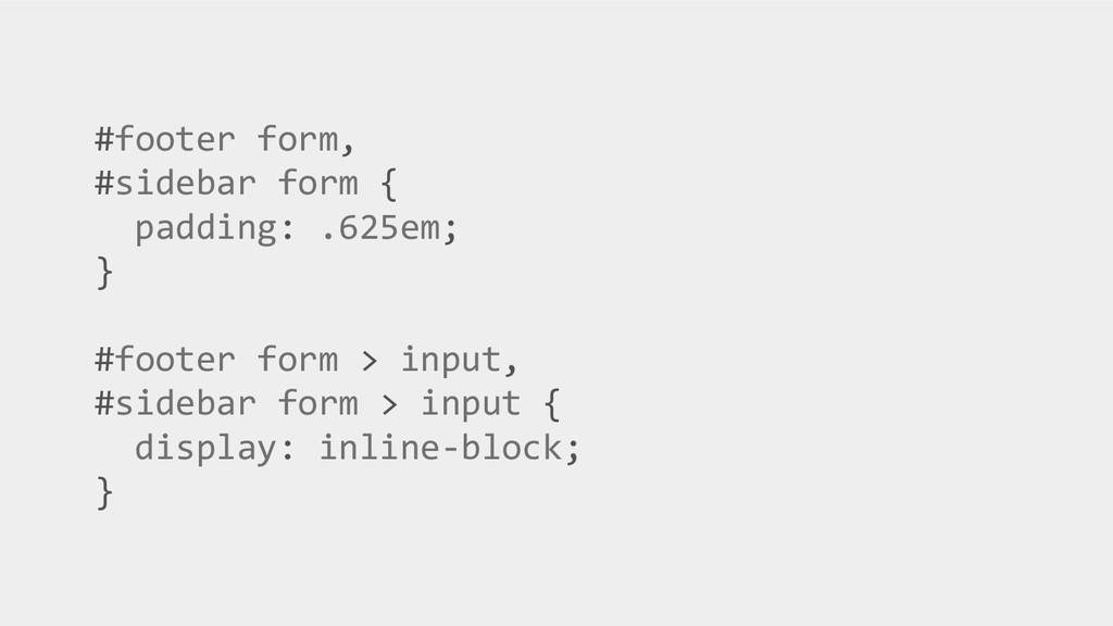 #footer form, #sidebar form { padding: .625em; ...