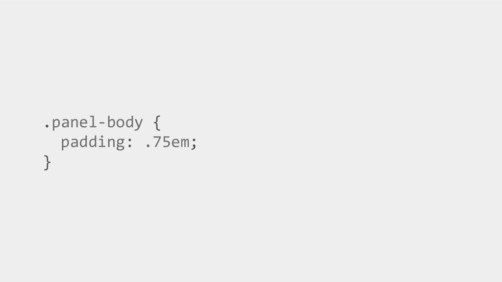 .panel-body { padding: .75em; }