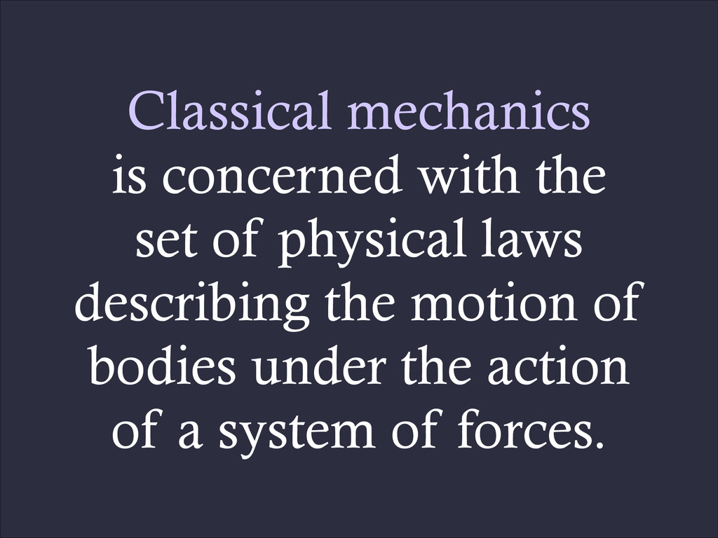 Classical mechanics is concerned with the set o...