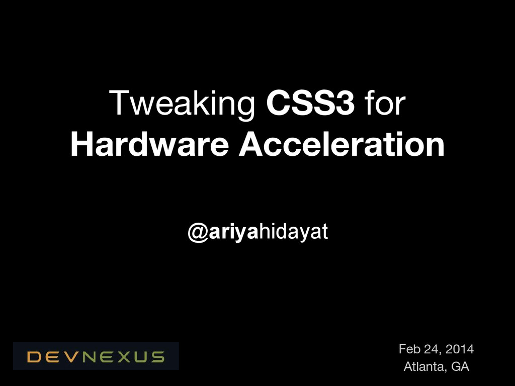 Tweaking CSS3 for Hardware Acceleration @ariyah...