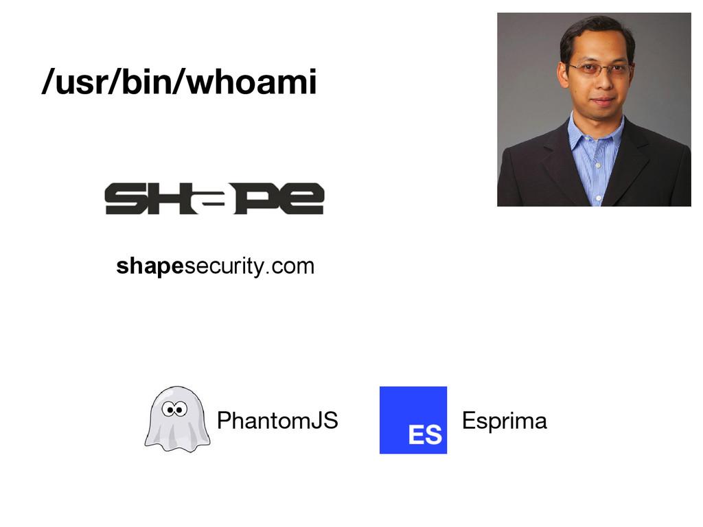 /usr/bin/whoami PhantomJS shapesecurity.com Esp...