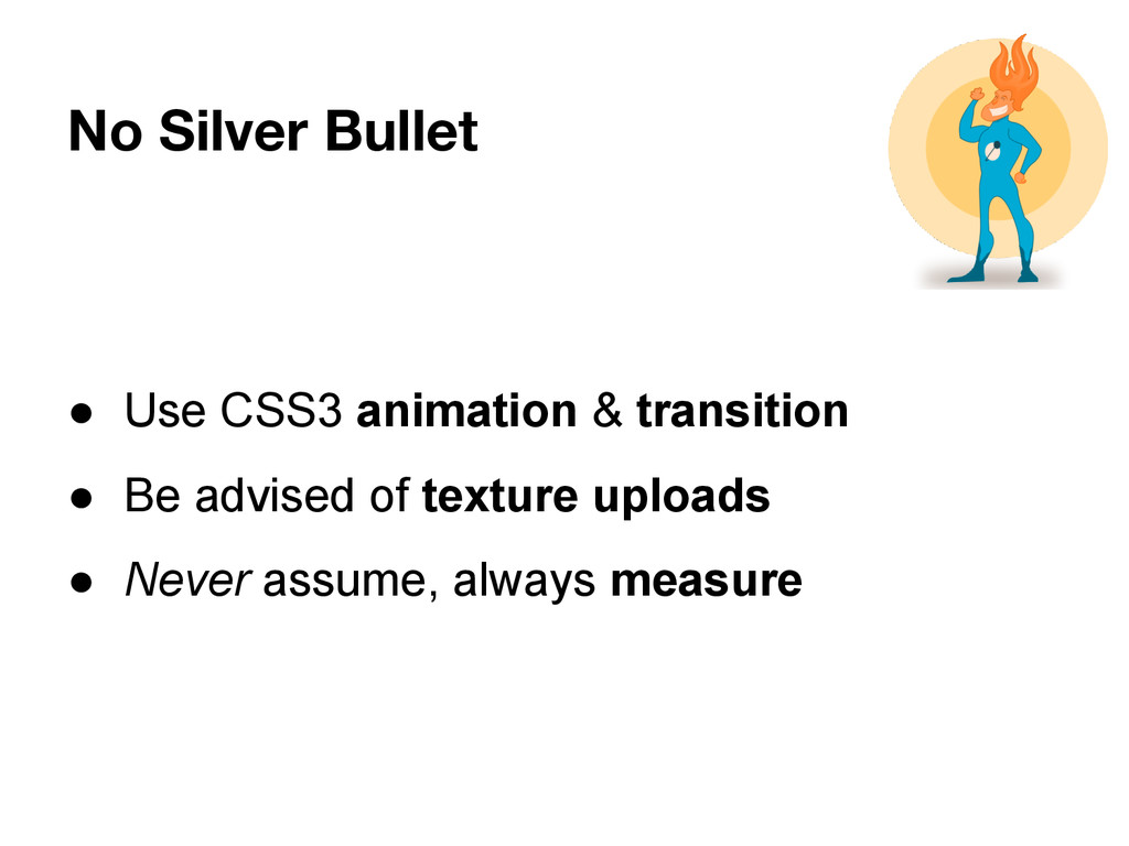 No Silver Bullet ● Use CSS3 animation & transit...
