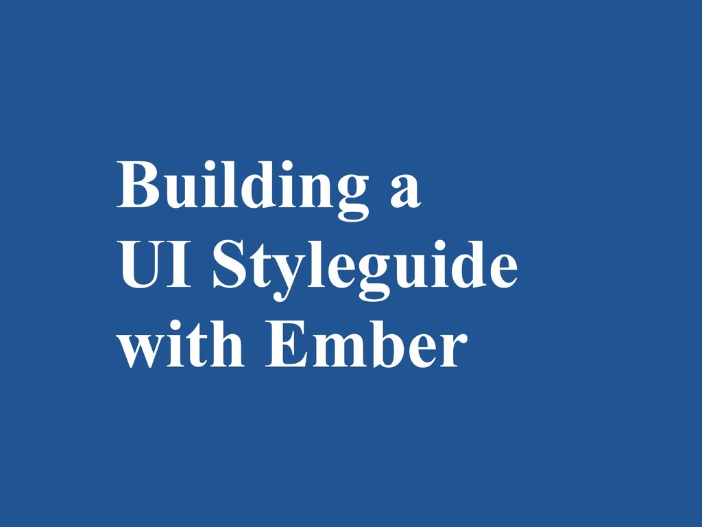 Building a UI Styleguide with Ember