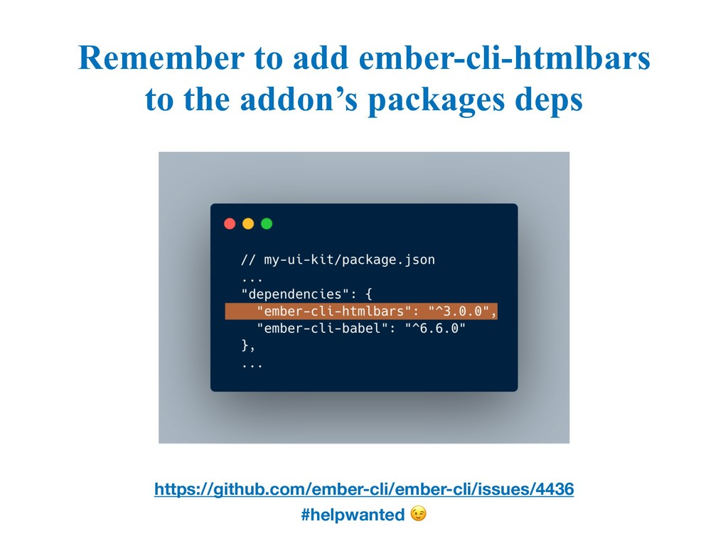 • T Remember to add ember-cli-htmlbars to the a...