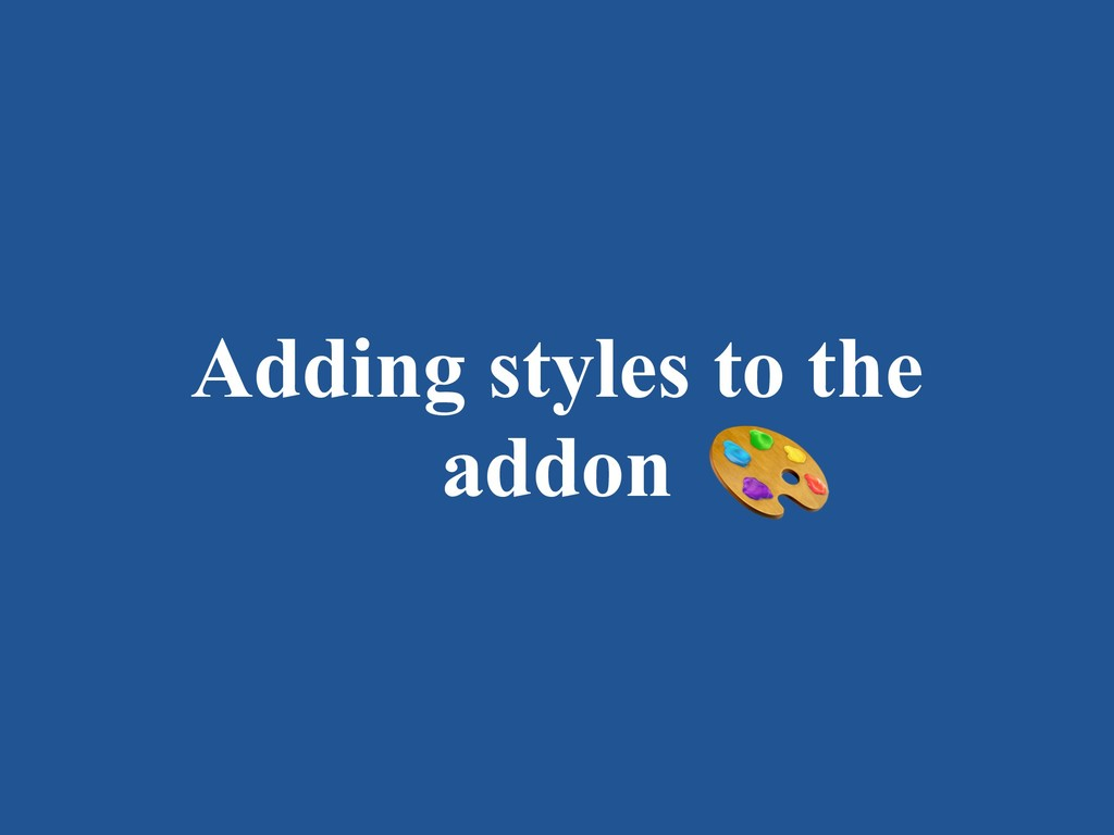 Adding styles to the addon