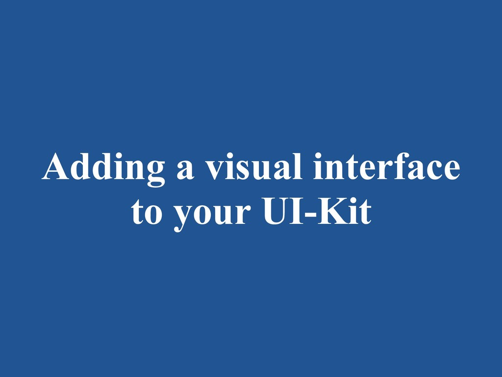 Adding a visual interface to your UI-Kit