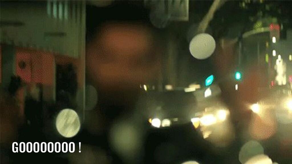 GOOOOOOOO !