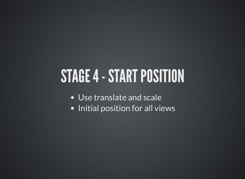 STAGE 4 - START POSITION Use translate and scal...