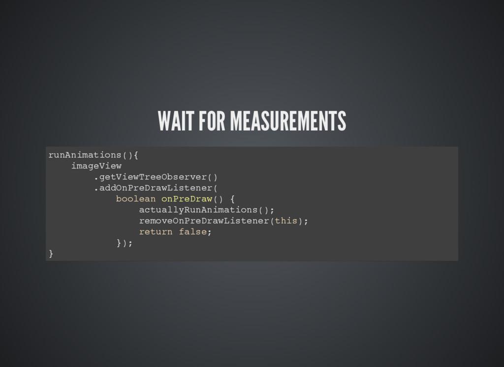 WAIT FOR MEASUREMENTS runAnimations(){ imageVie...