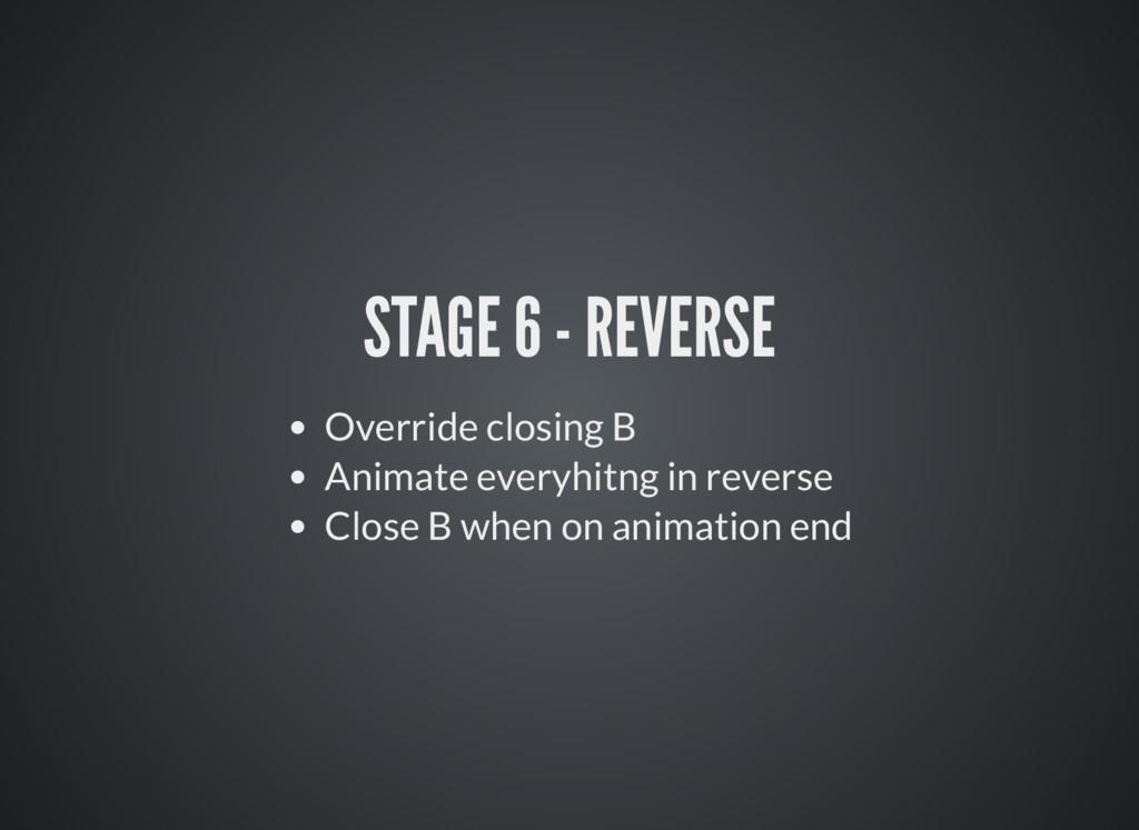 STAGE 6 - REVERSE Override closing B Animate ev...