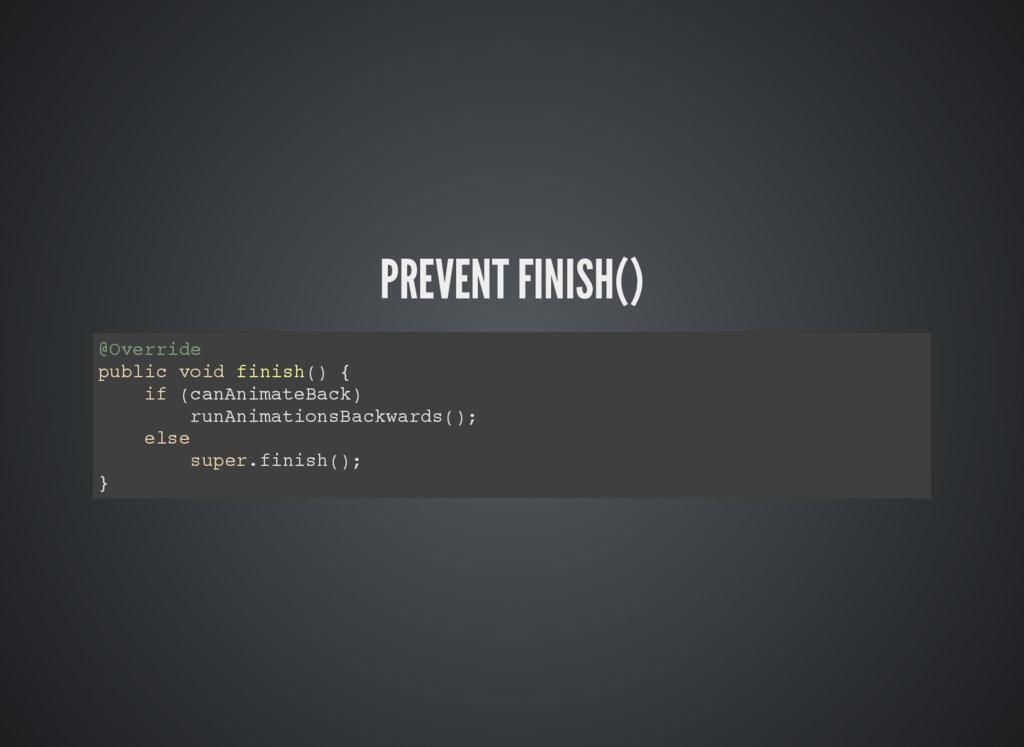 PREVENT FINISH() @Override public void finish()...