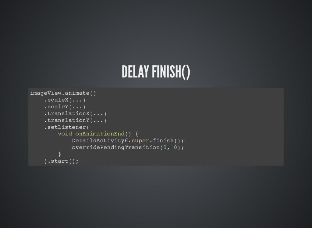 DELAY FINISH() imageView.animate() .scaleX(...)...