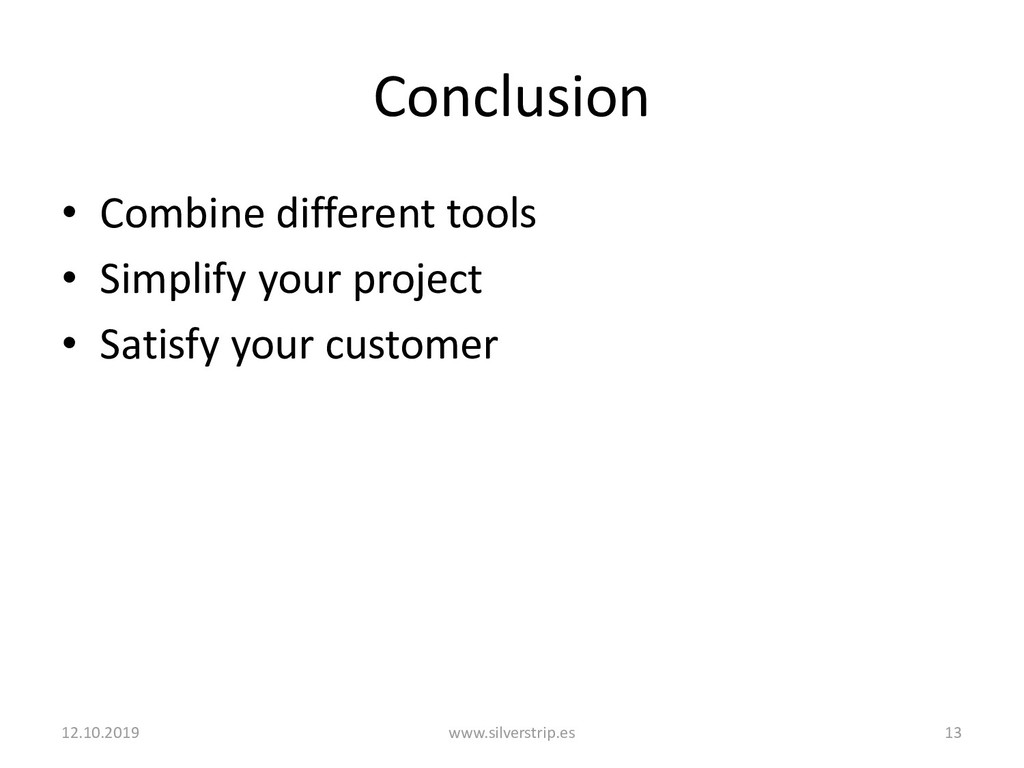 Conclusion • Combine different tools • Simplify...