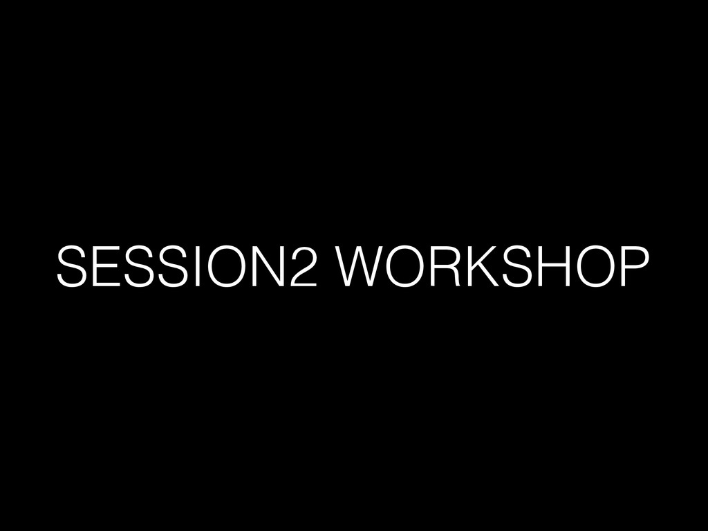SESSION2 WORKSHOP
