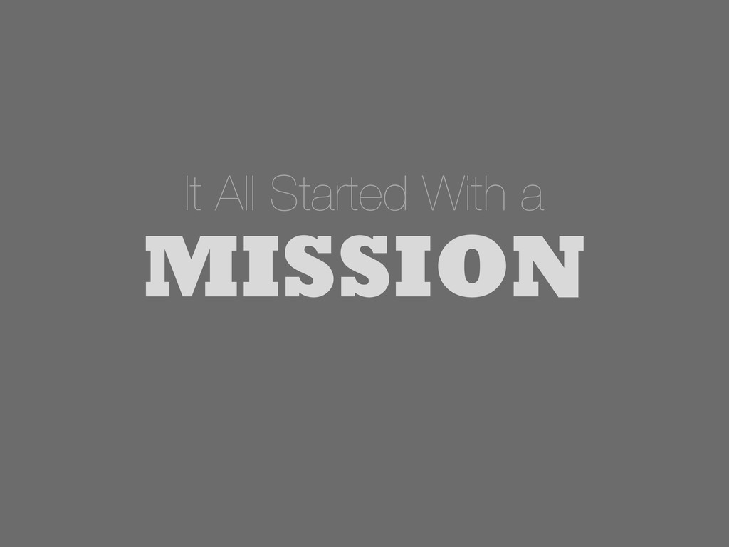 It All Started With a MISSION
