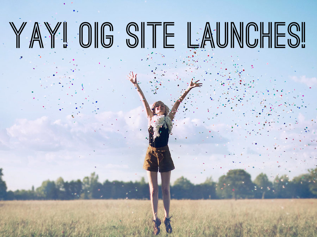YAY! OIG Site launches!