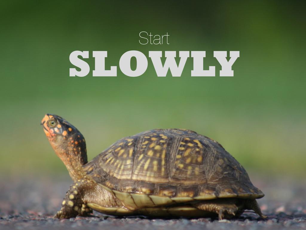 SLOWLY Start