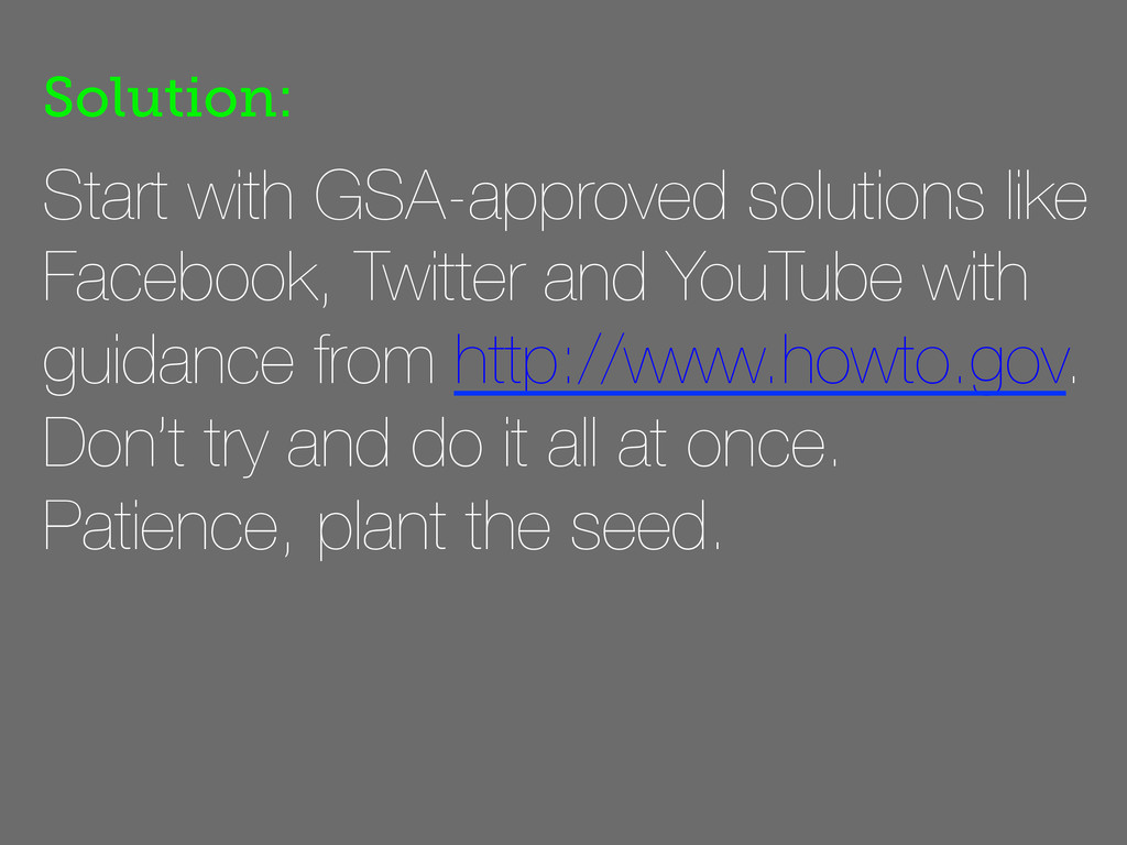 Start with GSA-approved solutions like Facebook...