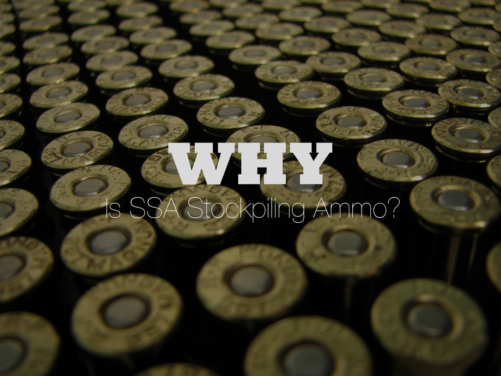 Is SSA Stockpiling Ammo? WHY
