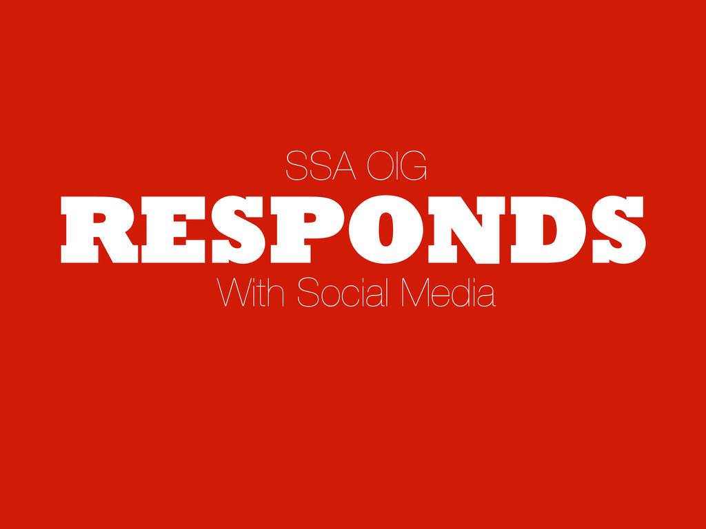 RESPONDS With Social Media SSA OIG