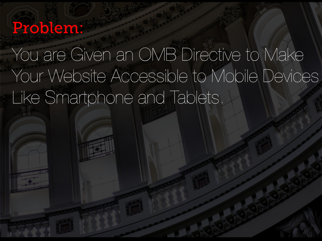 You are Given an OMB Directive to Make Your Web...