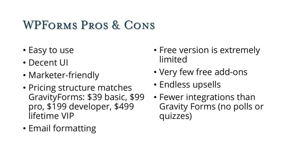 WPForms Pros & Cons • Easy to use • Decent UI •...