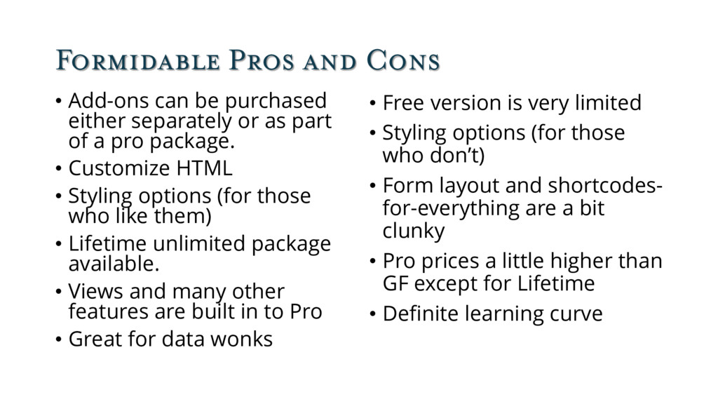 Formidable Pros and Cons • Add-ons can be purch...