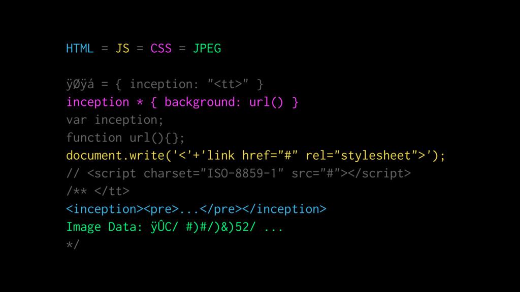 "HTML = JS = CSS = JPEG ÿØÿá = { inception: ""<tt..."