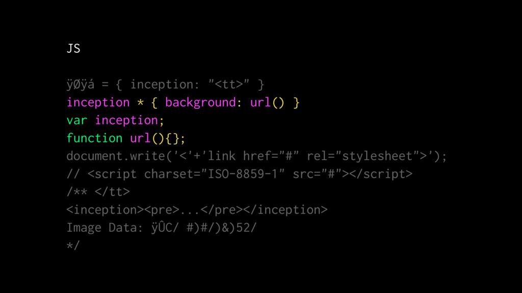 "JS ÿØÿá = { inception: ""<tt>"" } inception * { b..."