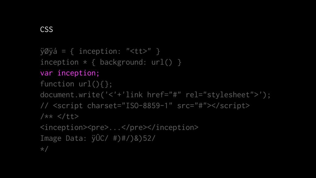 "CSS ÿØÿá = { inception: ""<tt>"" } inception * { ..."