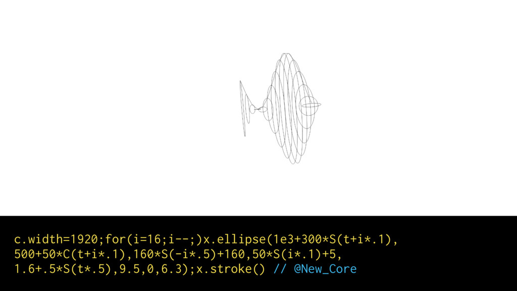 c.width=1920;for(i=16;i--;)x.ellipse(1e3+300*S(...