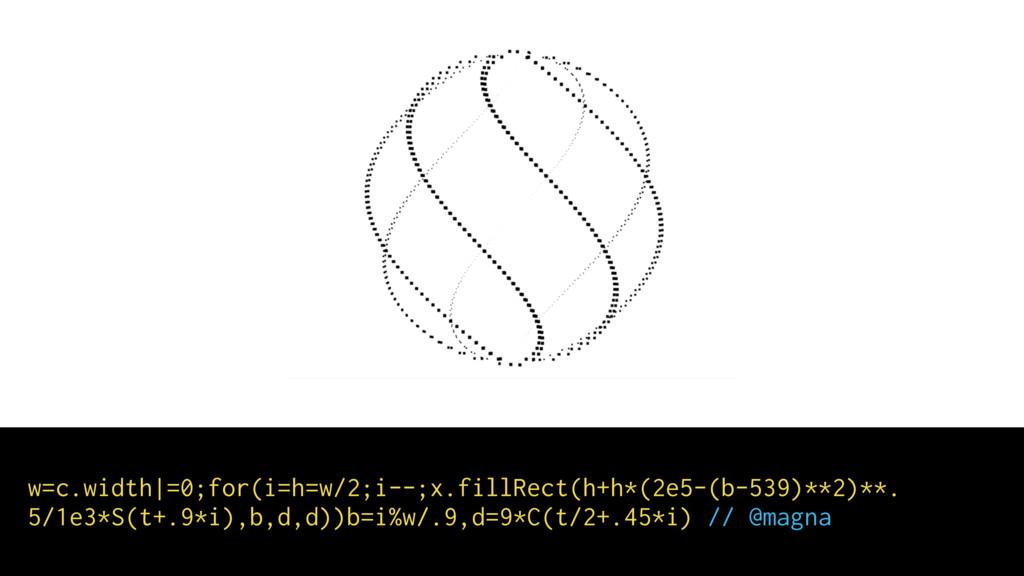 w=c.width|=0;for(i=h=w/2;i--;x.fillRect(h+h*(2e...