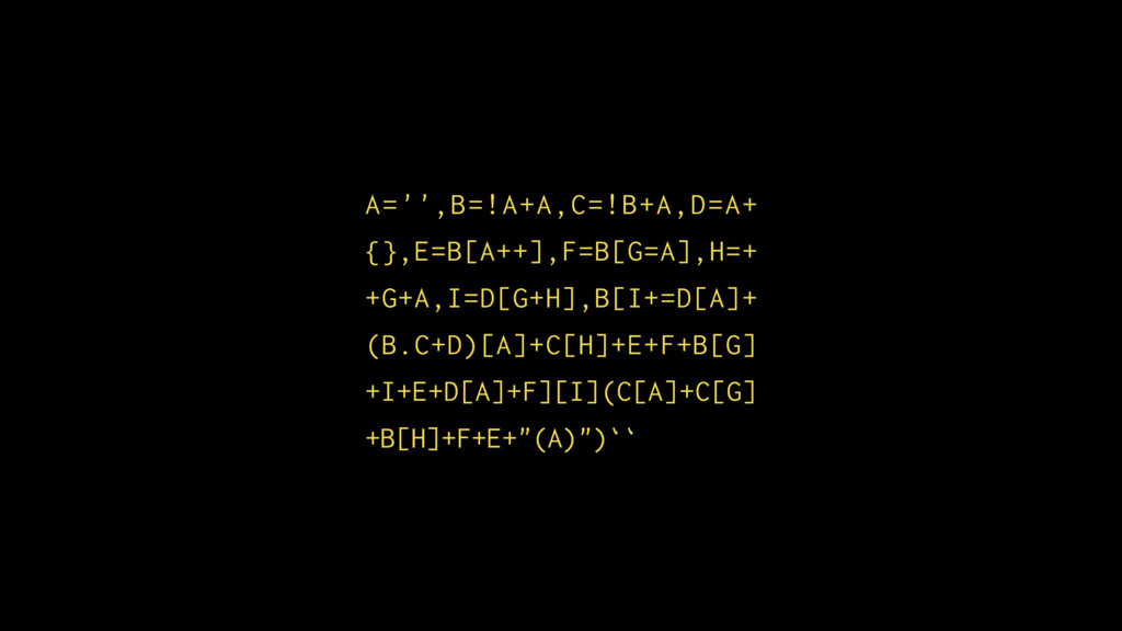 A='',B=!A+A,C=!B+A,D=A+ {},E=B[A++],F=B[G=A],H=...