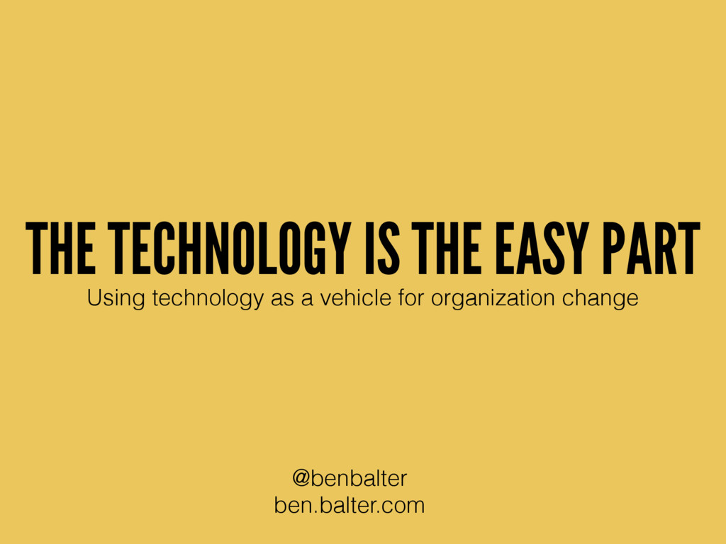 THE TECHNOLOGY IS THE EASY PART Using technolog...