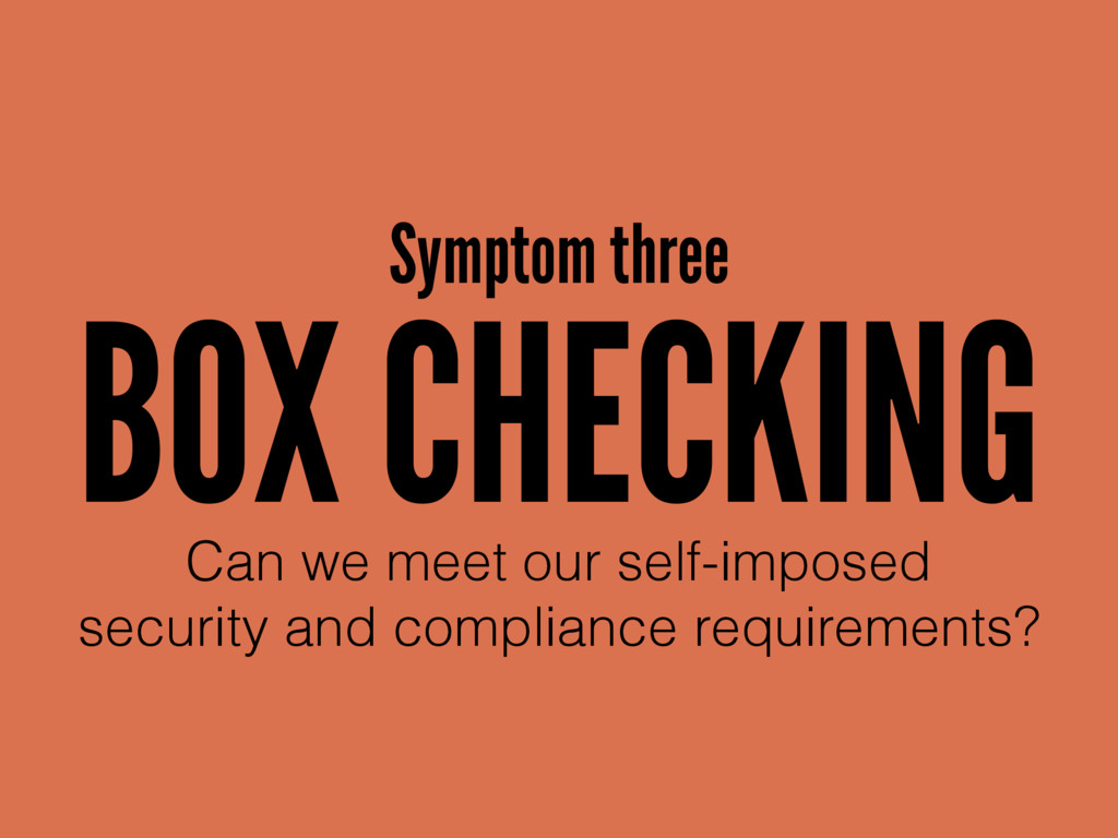 BOX CHECKING Can we meet our self-imposed  sec...