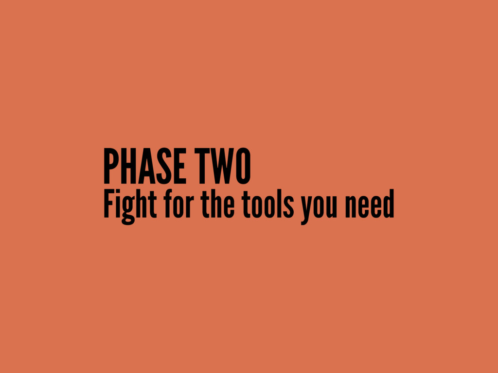 Fight for the tools you need PHASE TWO