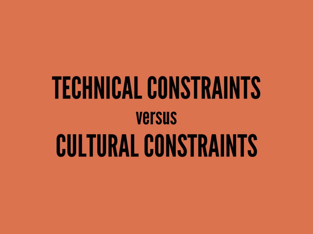 TECHNICAL CONSTRAINTS versus CULTURAL CONSTRAIN...