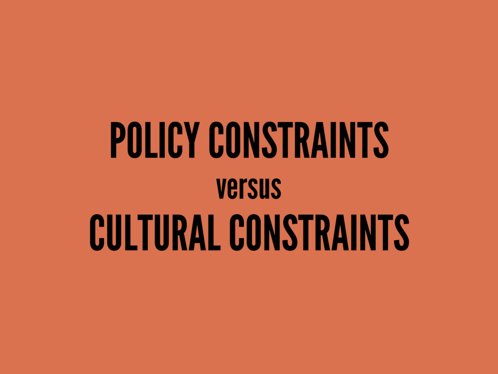 POLICY CONSTRAINTS versus CULTURAL CONSTRAINTS