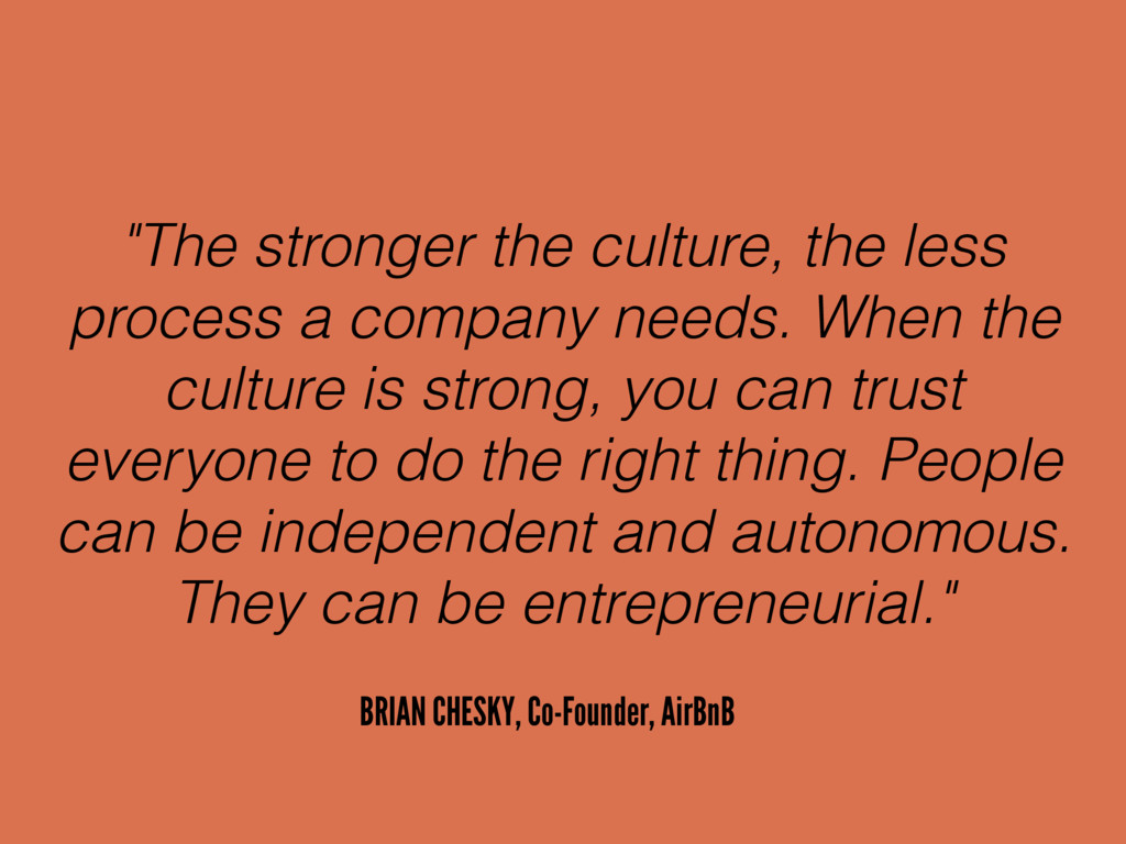 """The stronger the culture, the less process a c..."